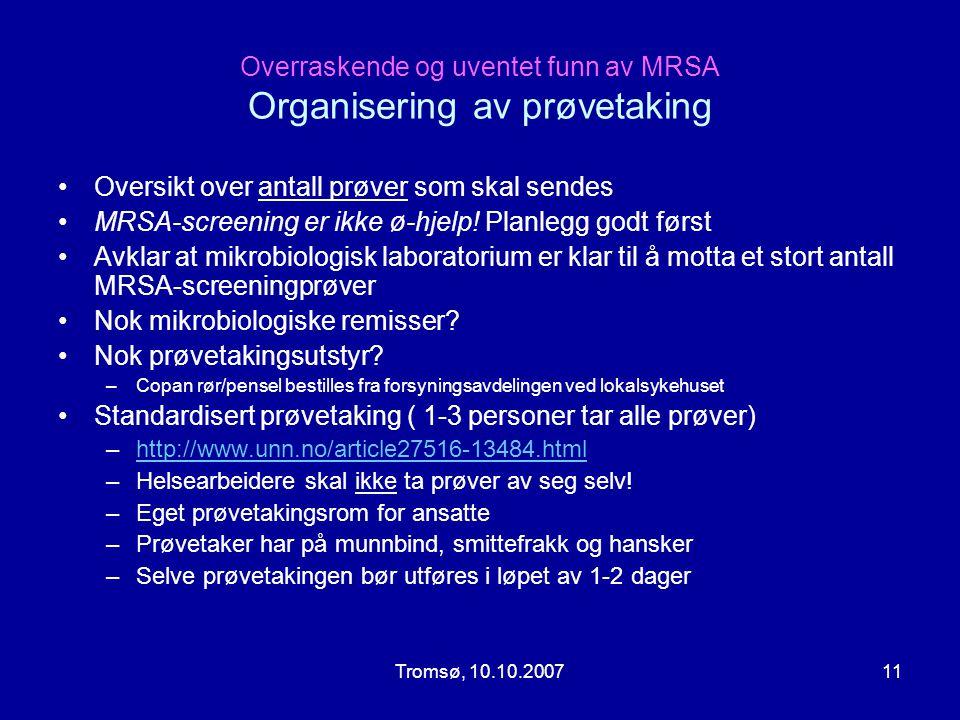 Tromsø, 10.10.200711 Overraskende og uventet funn av MRSA Organisering av prøvetaking •Oversikt over antall prøver som skal sendes •MRSA-screening er