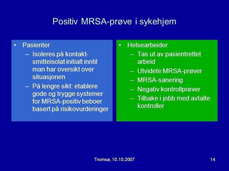 Tromsø, 10.10.200714 Positiv MRSA-prøve i sykehjem •Pasienter –Isoleres på kontakt- smitteisolat initialt inntil man har oversikt over situasjonen –På