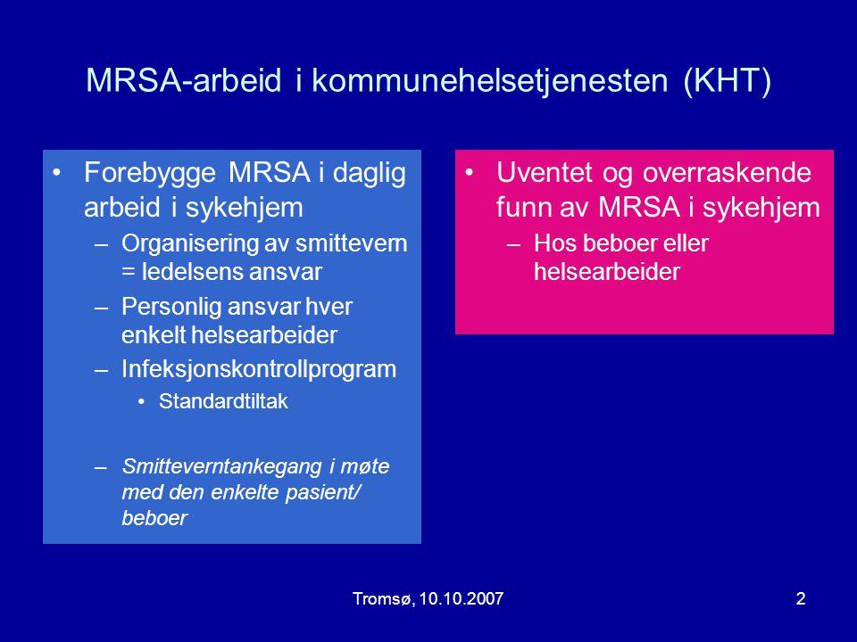 Tromsø, 10.10.20072 MRSA-arbeid i kommunehelsetjenesten (KHT) •Forebygge MRSA i daglig arbeid i sykehjem –Organisering av smittevern = ledelsens ansva
