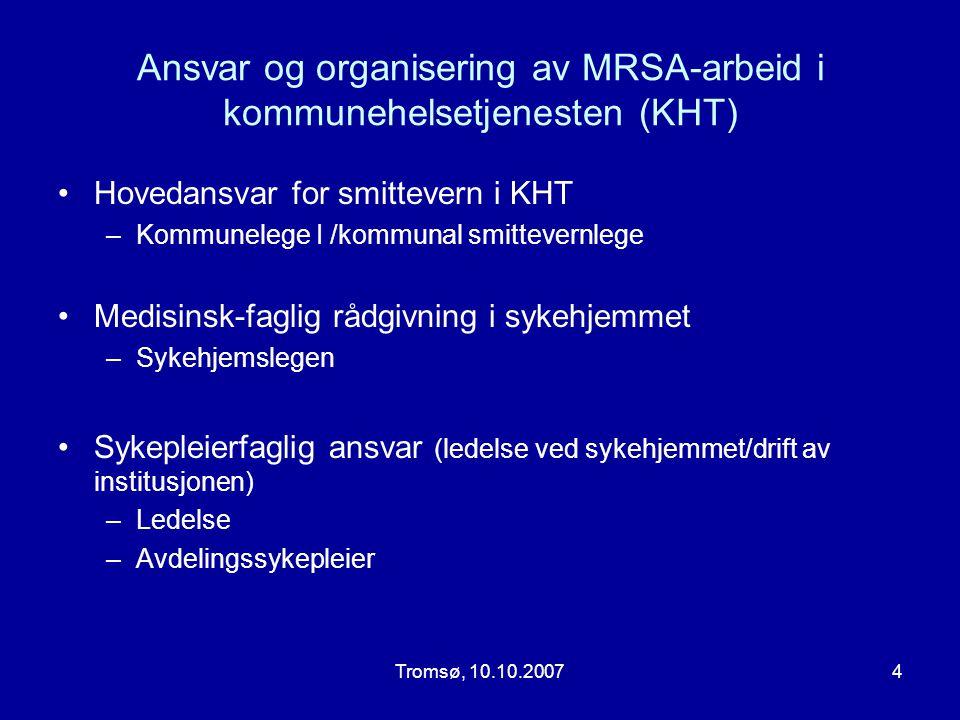 Tromsø, 10.10.20074 Ansvar og organisering av MRSA-arbeid i kommunehelsetjenesten (KHT) •Hovedansvar for smittevern i KHT –Kommunelege I /kommunal smi