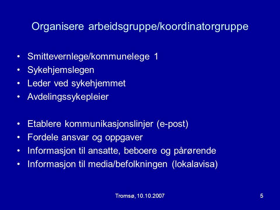 Tromsø, 10.10.20075 Organisere arbeidsgruppe/koordinatorgruppe •Smittevernlege/kommunelege 1 •Sykehjemslegen •Leder ved sykehjemmet •Avdelingssykeplei