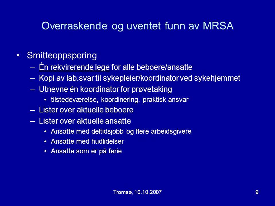 Tromsø, 10.10.20079 Overraskende og uventet funn av MRSA •Smitteoppsporing –Én rekvirerende lege for alle beboere/ansatte –Kopi av lab.svar til sykepl