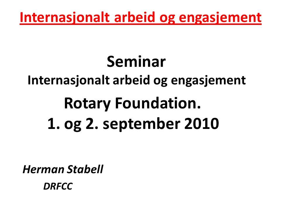 Internasjonalt arbeid og engasjement Seminar Internasjonalt arbeid og engasjement Rotary Foundation.