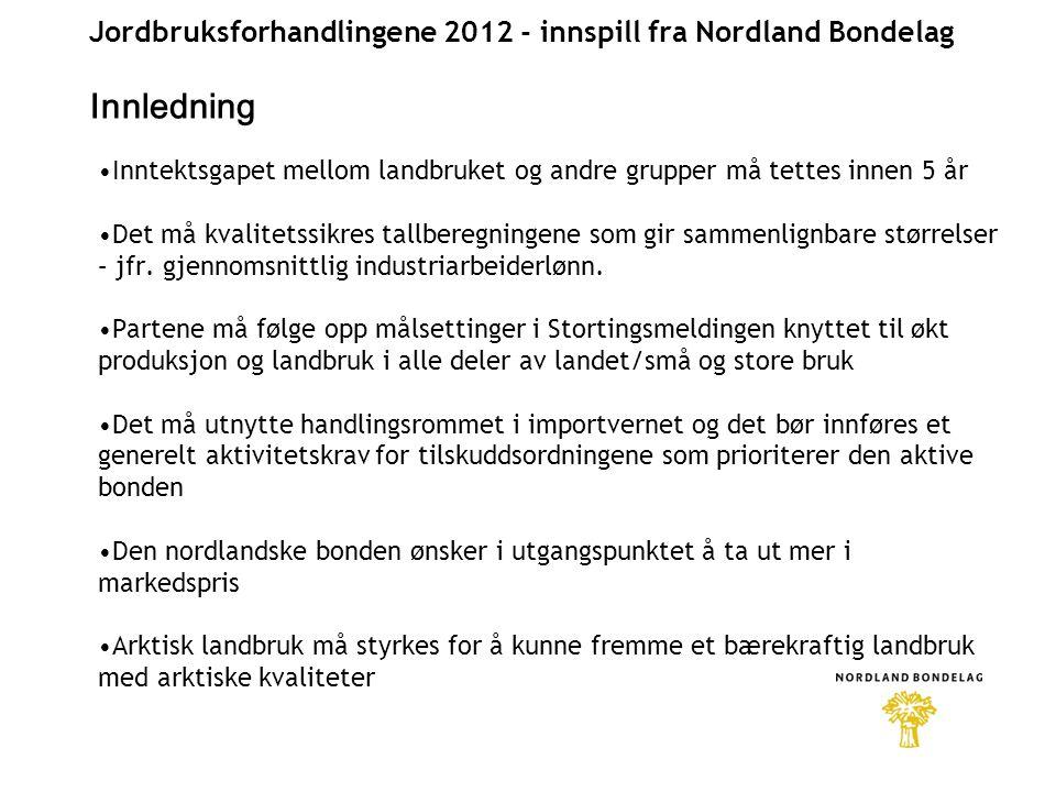 Jordbruksforhandlingene 2012 - innspill fra Nordland Bondelag Innledning •Inntektsgapet mellom landbruket og andre grupper må tettes innen 5 år •Det må kvalitetssikres tallberegningene som gir sammenlignbare størrelser – jfr.