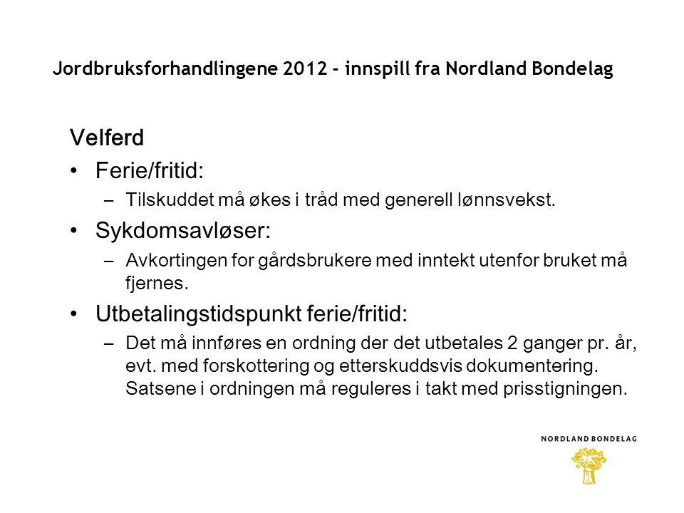 Jordbruksforhandlingene 2012 - innspill fra Nordland Bondelag Velferd •Ferie/fritid: –Tilskuddet må økes i tråd med generell lønnsvekst.
