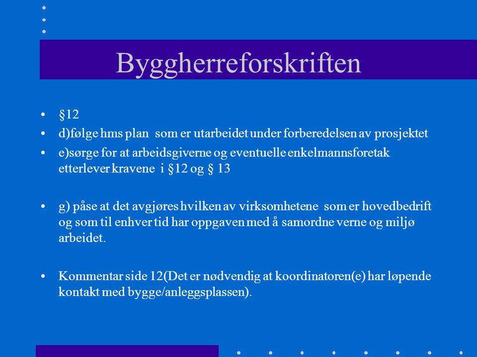 Byggherreforskriften •§12 •d)følge hms plan som er utarbeidet under forberedelsen av prosjektet •e)sørge for at arbeidsgiverne og eventuelle enkelmann