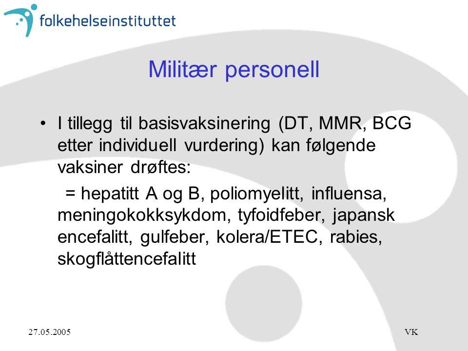 27.05.2005VK Militær personell •I tillegg til basisvaksinering (DT, MMR, BCG etter individuell vurdering) kan følgende vaksiner drøftes: = hepatitt A