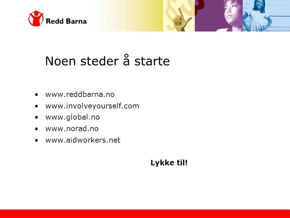 Noen steder å starte •www.reddbarna.no •www.involveyourself.com •www.global.no •www.norad.no •www.aidworkers.net Lykke til!