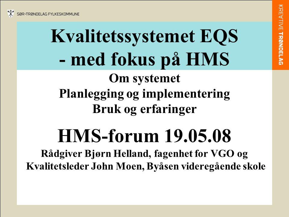 Kvalitetssystemet EQS - med fokus på HMS Om systemet Planlegging og implementering Bruk og erfaringer HMS-forum 19.05.08 Rådgiver Bjørn Helland, fagen
