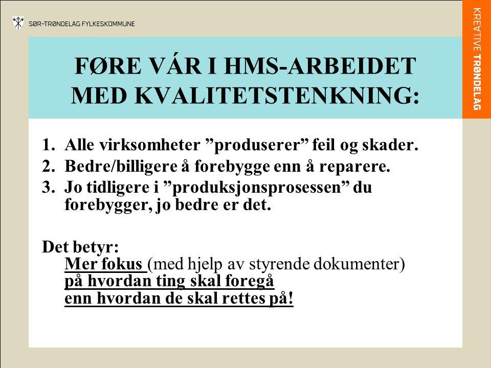"""FØRE VÁR I HMS-ARBEIDET MED KVALITETSTENKNING: 1.Alle virksomheter """"produserer"""" feil og skader. 2.Bedre/billigere å forebygge enn å reparere. 3.Jo tid"""