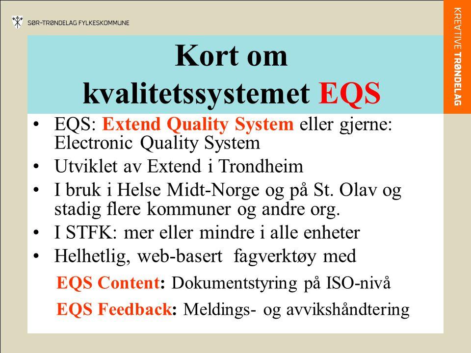 Kort om kvalitetssystemet EQS •EQS: Extend Quality System eller gjerne: Electronic Quality System •Utviklet av Extend i Trondheim •I bruk i Helse Midt