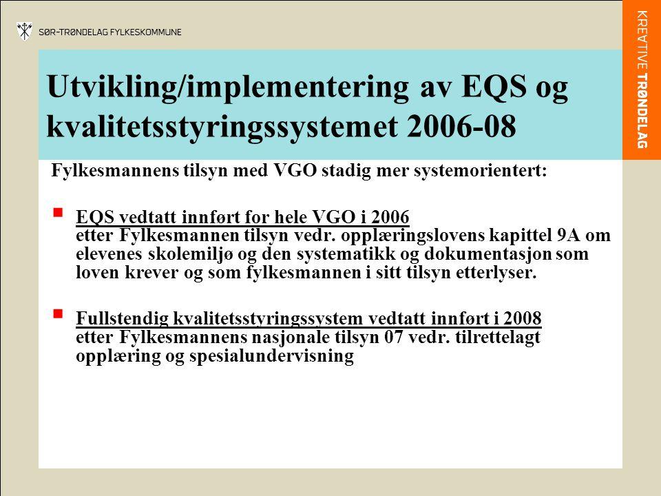 Utvikling/implementering av EQS og kvalitetsstyringssystemet 2006-08 Fylkesmannens tilsyn med VGO stadig mer systemorientert:  EQS vedtatt innført fo
