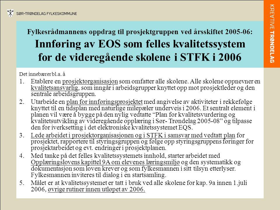Fylkesrådmannens oppdrag til prosjektgruppen ved årsskiftet 2005-06: Innføring av EOS som felles kvalitetssystem for de videregående skolene i STFK i