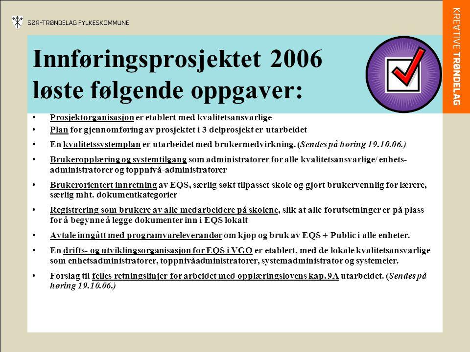 Innføringsprosjektet 2006 løste følgende oppgaver: •Prosjektorganisasjon er etablert med kvalitetsansvarlige •Plan for gjennomføring av prosjektet i 3