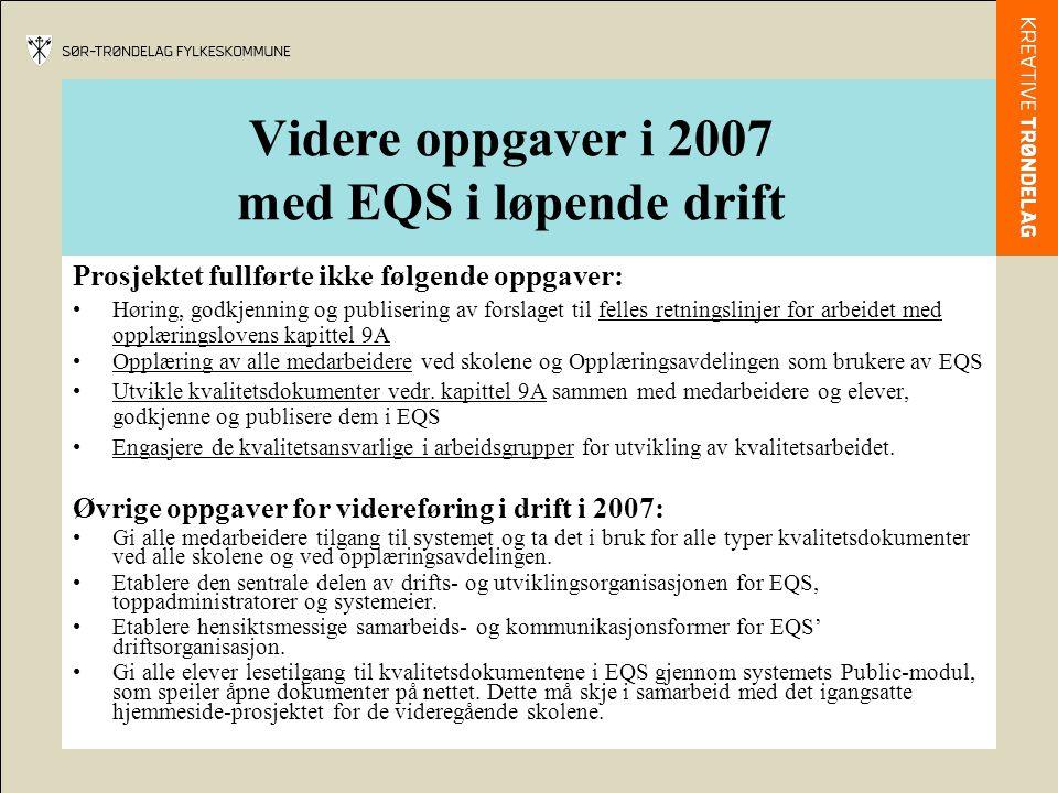 Videre oppgaver i 2007 med EQS i løpende drift Prosjektet fullførte ikke følgende oppgaver: •Høring, godkjenning og publisering av forslaget til felle
