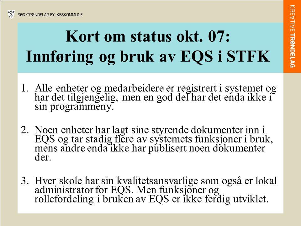 Kort om status okt. 07: Innføring og bruk av EQS i STFK 1.Alle enheter og medarbeidere er registrert i systemet og har det tilgjengelig, men en god de