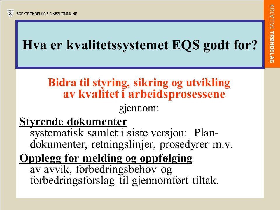 Hva er kvalitetssystemet EQS godt for? Bidra til styring, sikring og utvikling av kvalitet i arbeidsprosessene gjennom: Styrende dokumenter systematis