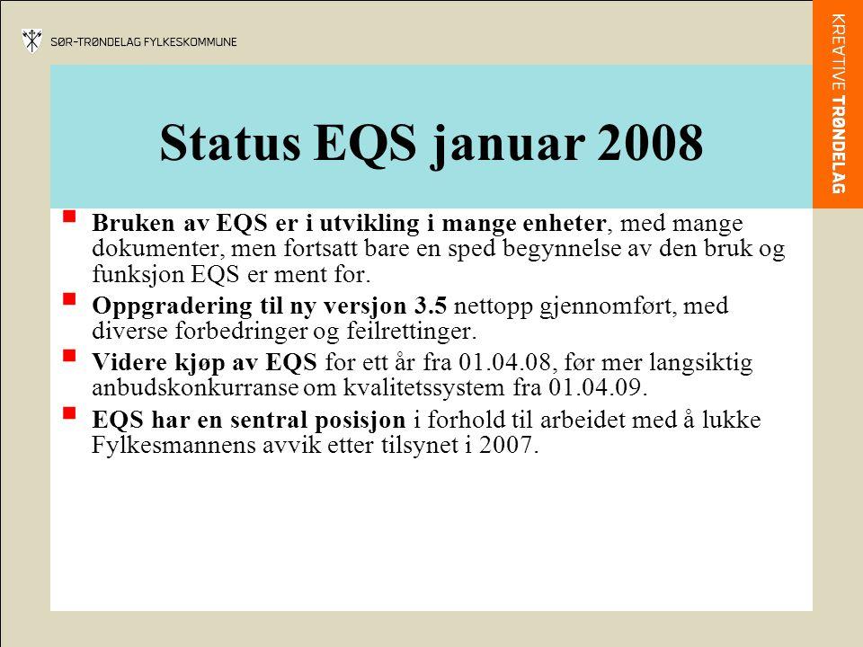 Status EQS januar 2008  Bruken av EQS er i utvikling i mange enheter, med mange dokumenter, men fortsatt bare en sped begynnelse av den bruk og funks