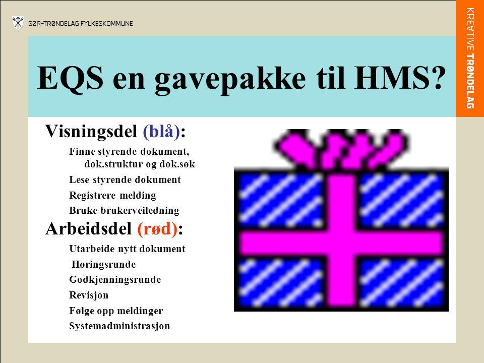 EQS en gavepakke til HMS? Visningsdel (blå): Finne styrende dokument, dok.struktur og dok.søk Lese styrende dokument Registrere melding Bruke brukerve