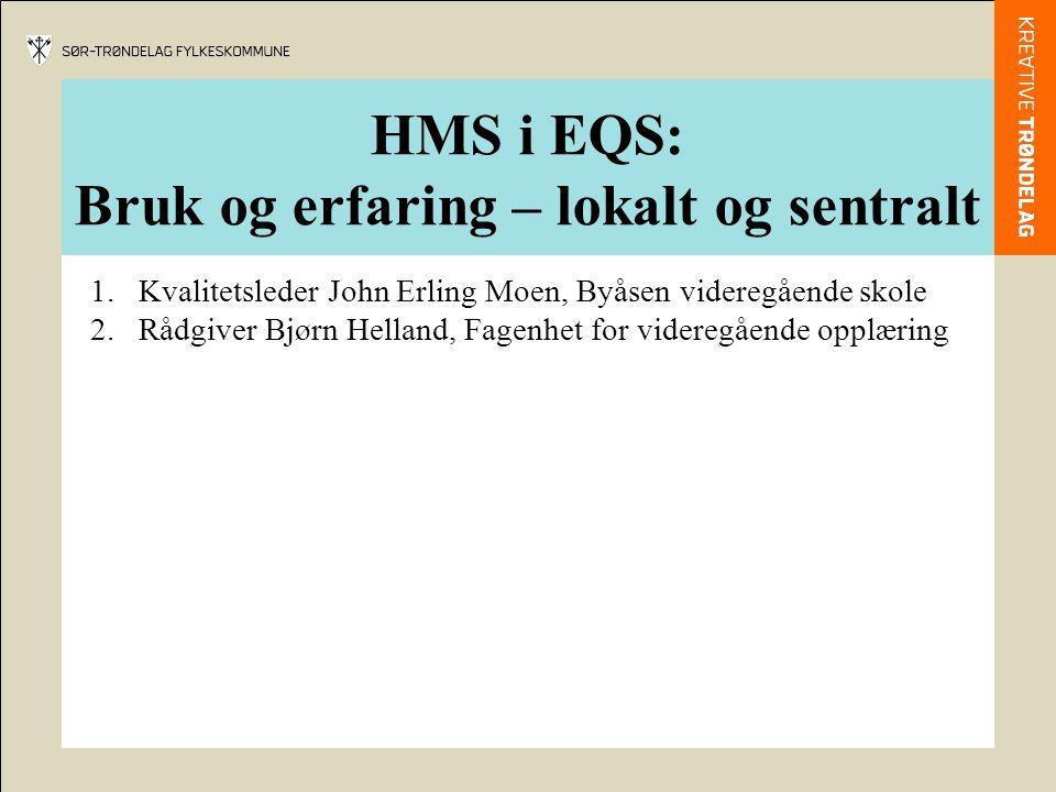 HMS i EQS: Bruk og erfaring – lokalt og sentralt 1.Kvalitetsleder John Erling Moen, Byåsen videregående skole 2.Rådgiver Bjørn Helland, Fagenhet for v
