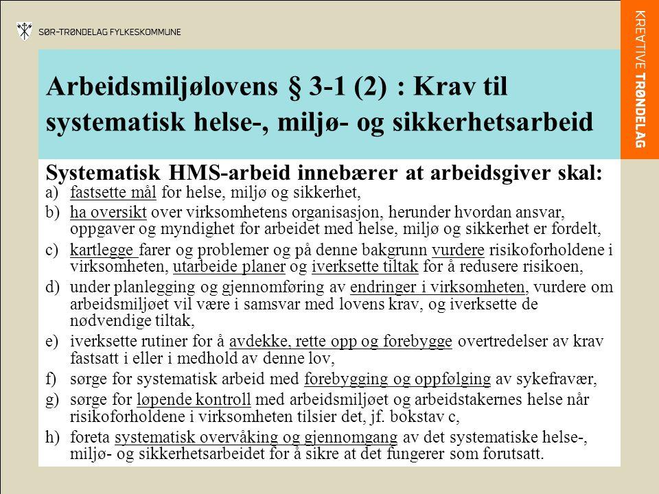 Arbeidsmiljølovens § 3-1 (2) : Krav til systematisk helse-, miljø- og sikkerhetsarbeid Systematisk HMS-arbeid innebærer at arbeidsgiver skal: a)fastse