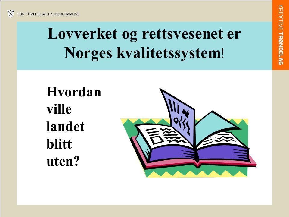 Lovverket og rettsvesenet er Norges kvalitetssystem ! Hvordan ville landet blitt uten?