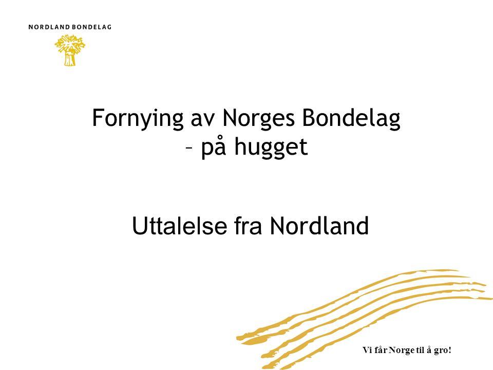 Vi får Norge til å gro! Fornying av Norges Bondelag – på hugget Uttalelse fra Nordland