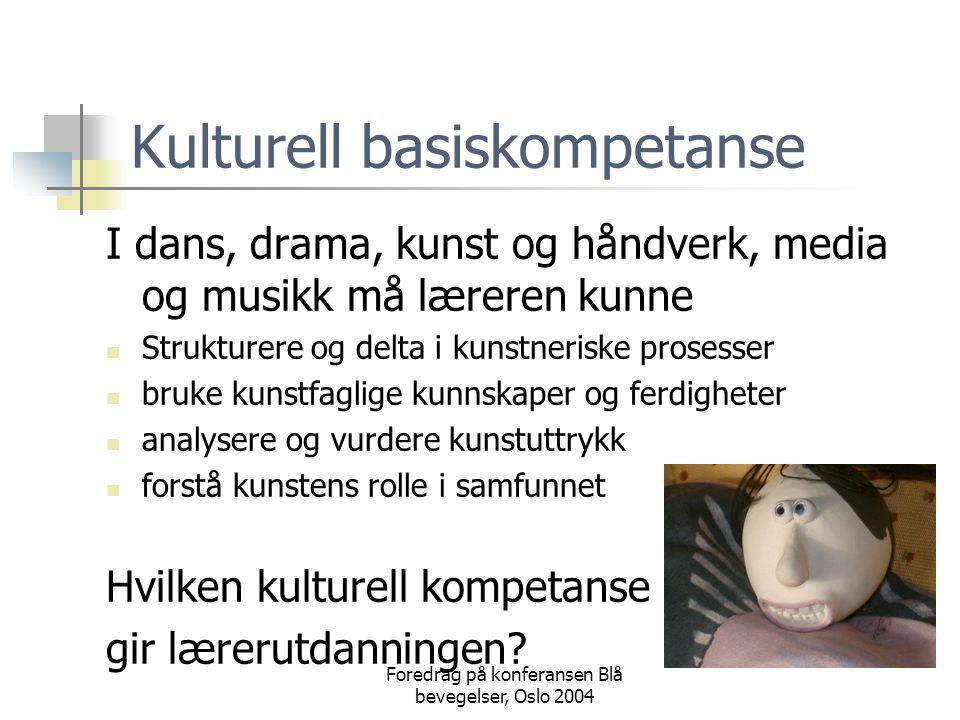 Foredrag på konferansen Blå bevegelser, Oslo 2004 Kulturell basiskompetanse I dans, drama, kunst og håndverk, media og musikk må læreren kunne  Struk