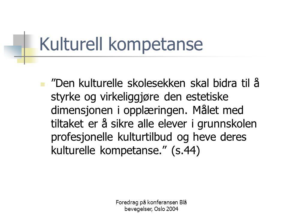 Foredrag på konferansen Blå bevegelser, Oslo 2004 Kulturell kompetanse  Den kulturelle skolesekken skal bidra til å styrke og virkeliggjøre den estetiske dimensjonen i opplæringen.