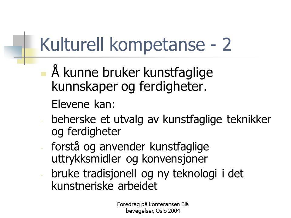 Foredrag på konferansen Blå bevegelser, Oslo 2004 Kulturell kompetanse - 2  Å kunne bruker kunstfaglige kunnskaper og ferdigheter. Elevene kan: - beh