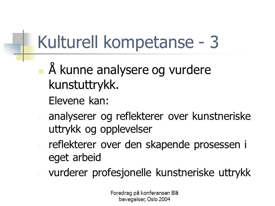 Foredrag på konferansen Blå bevegelser, Oslo 2004 Kulturell kompetanse - 3  Å kunne analysere og vurdere kunstuttrykk. Elevene kan: - analyserer og r