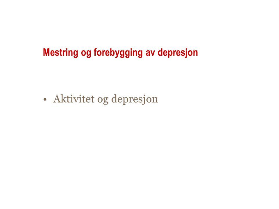 Depresjon og aktivitet •Depresjon er selvforsterkende: •Mangel på krefter: alt er et ork •Man blir passiv •Trekker seg tilbake fra sosial omgang •Selvbebreidelser