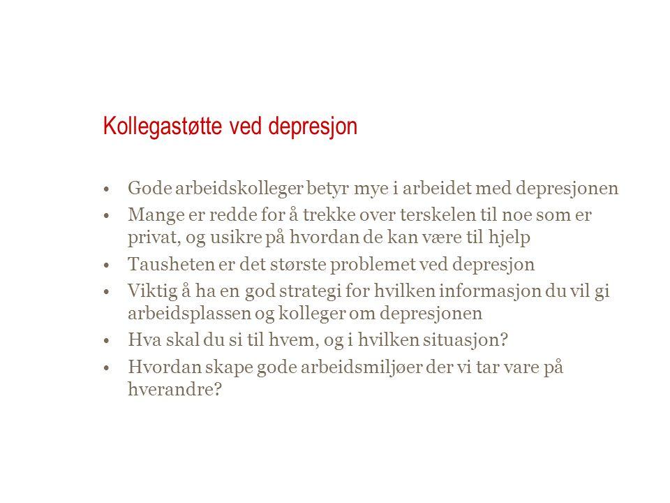 Kollegastøtte ved depresjon •Gode arbeidskolleger betyr mye i arbeidet med depresjonen •Mange er redde for å trekke over terskelen til noe som er priv