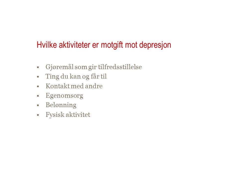 Hvilke aktiviteter er motgift mot depresjon •Gjøremål som gir tilfredsstillelse •Ting du kan og får til •Kontakt med andre •Egenomsorg •Belønning •Fys