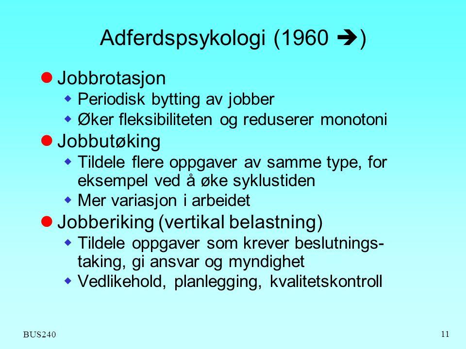 BUS240 11 Adferdspsykologi (1960  )  Jobbrotasjon  Periodisk bytting av jobber  Øker fleksibiliteten og reduserer monotoni  Jobbutøking  Tildele