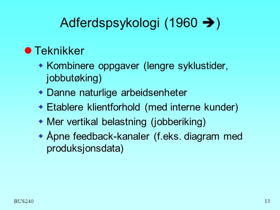 BUS240 13 Adferdspsykologi (1960  )  Teknikker  Kombinere oppgaver (lengre syklustider, jobbutøking)  Danne naturlige arbeidsenheter  Etablere kl