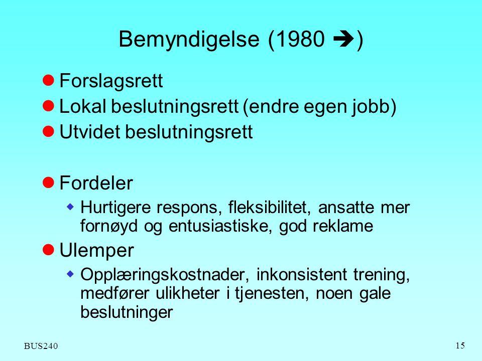 BUS240 15 Bemyndigelse (1980  )  Forslagsrett  Lokal beslutningsrett (endre egen jobb)  Utvidet beslutningsrett  Fordeler  Hurtigere respons, fl