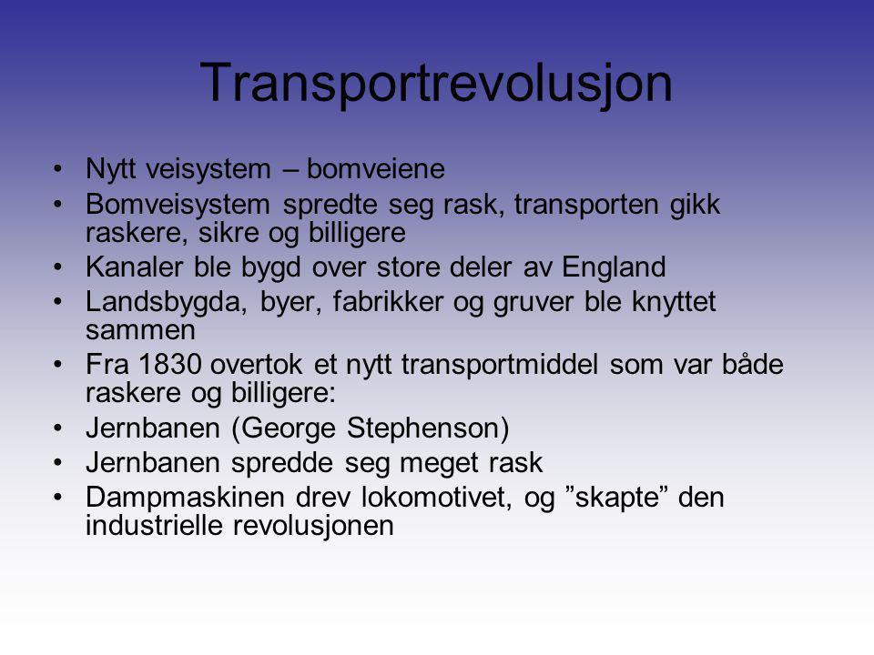 Transportrevolusjon •Nytt veisystem – bomveiene •Bomveisystem spredte seg rask, transporten gikk raskere, sikre og billigere •Kanaler ble bygd over st