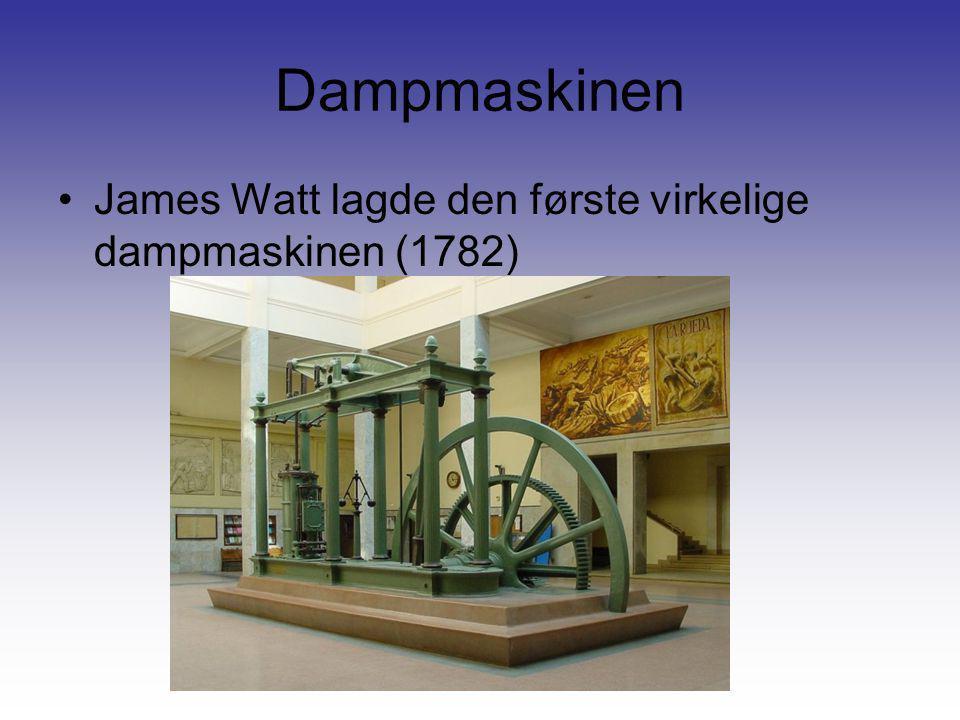 Dampmaskinen •James Watt lagde den første virkelige dampmaskinen (1782)