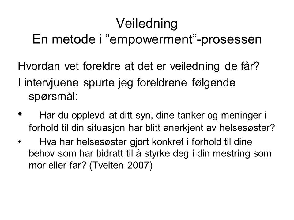 Veiledning En metode i empowerment -prosessen Hvordan vet foreldre at det er veiledning de får.