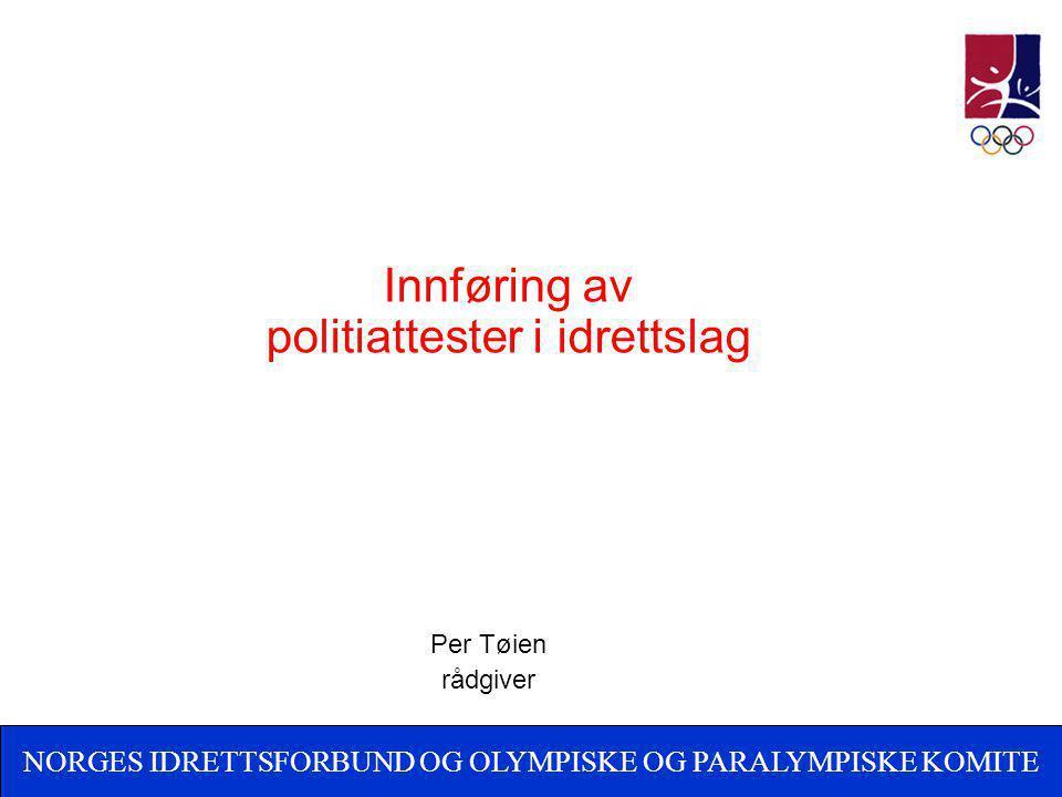 Innføring av politiattester i idrettslag Per Tøien rådgiver NORGES IDRETTSFORBUND OG OLYMPISKE OG PARALYMPISKE KOMITE