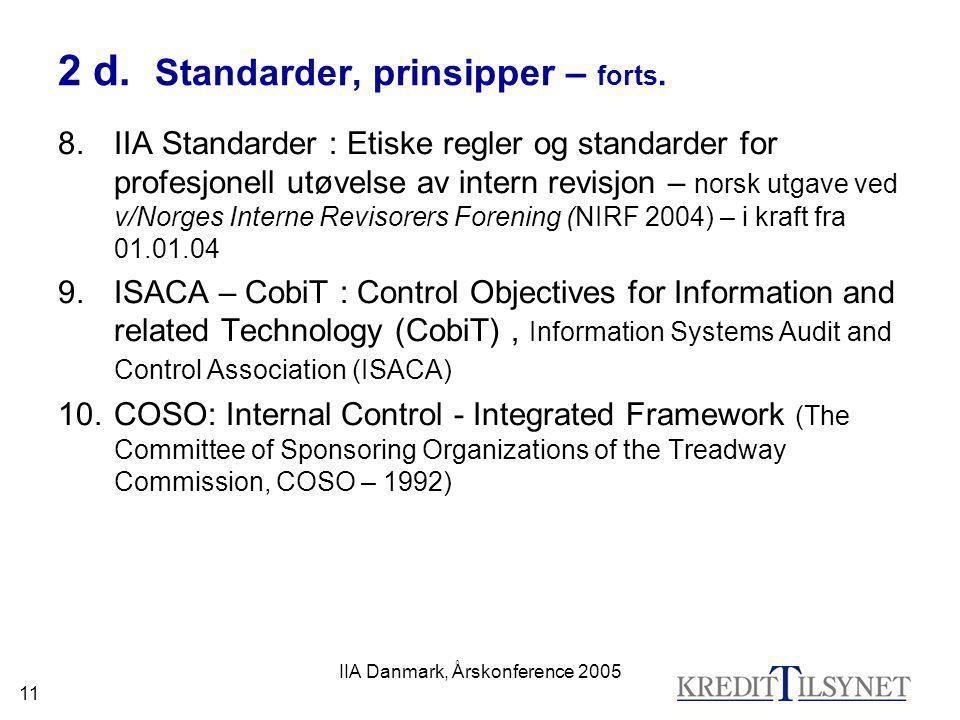 IIA Danmark, Årskonference 2005 11 2 d. Standarder, prinsipper – forts. 8.IIA Standarder : Etiske regler og standarder for profesjonell utøvelse av in