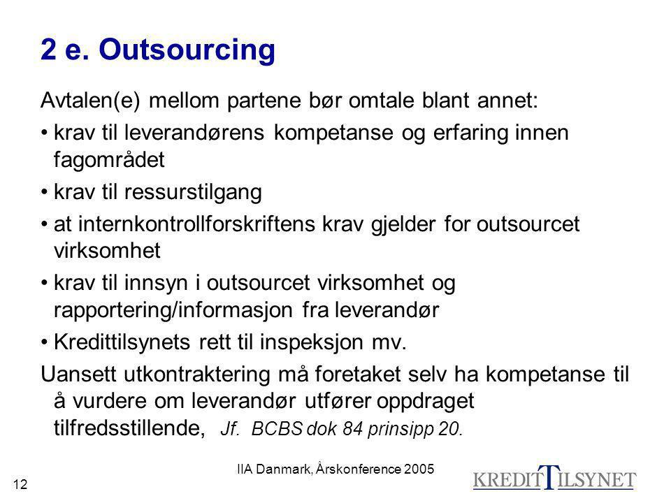 IIA Danmark, Årskonference 2005 12 2 e. Outsourcing Avtalen(e) mellom partene bør omtale blant annet: •krav til leverandørens kompetanse og erfaring i