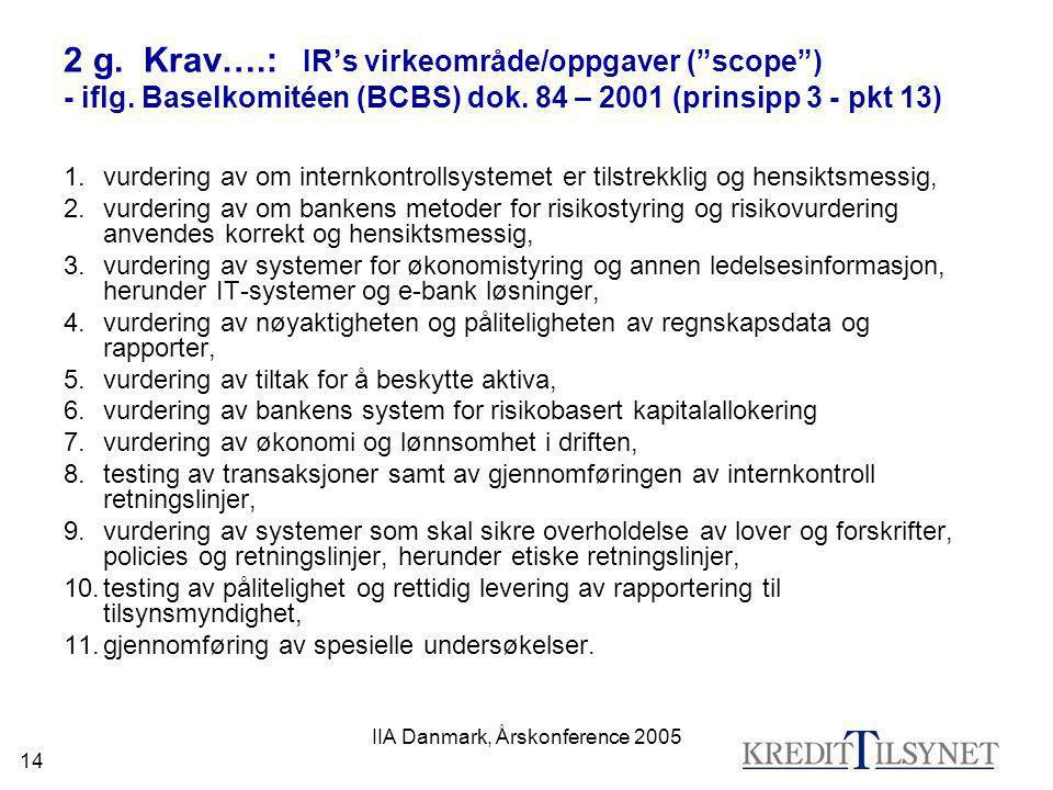 "IIA Danmark, Årskonference 2005 14 2 g. Krav….: IR's virkeområde/oppgaver (""scope"") - iflg. Baselkomitéen (BCBS) dok. 84 – 2001 (prinsipp 3 - pkt 13)"
