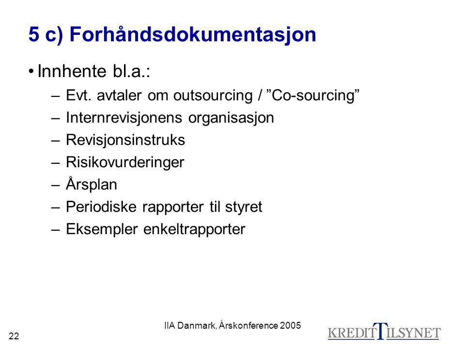"""IIA Danmark, Årskonference 2005 22 5 c) Forhåndsdokumentasjon •Innhente bl.a.: –Evt. avtaler om outsourcing / """"Co-sourcing"""" –Internrevisjonens organis"""