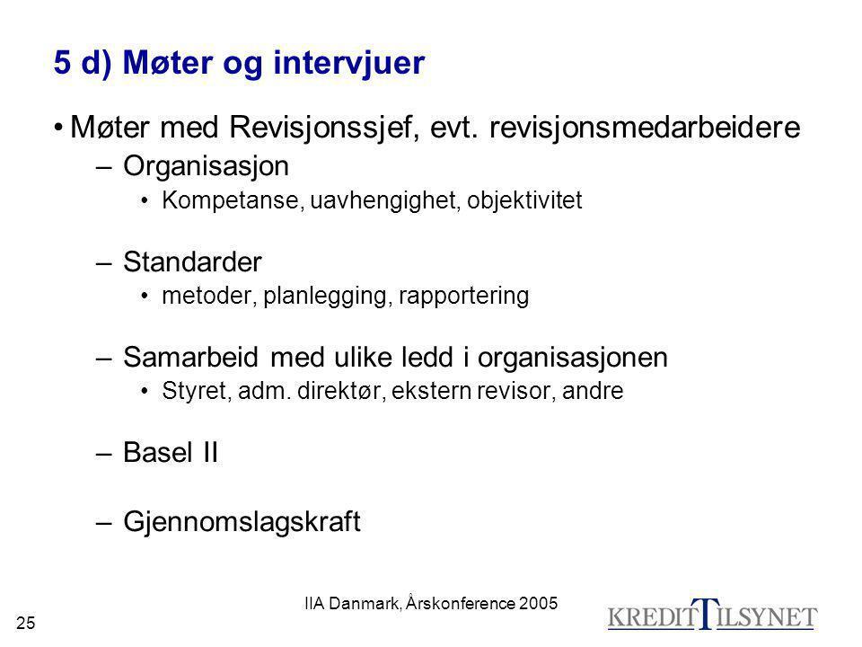 IIA Danmark, Årskonference 2005 25 5 d) Møter og intervjuer •Møter med Revisjonssjef, evt. revisjonsmedarbeidere –Organisasjon •Kompetanse, uavhengigh