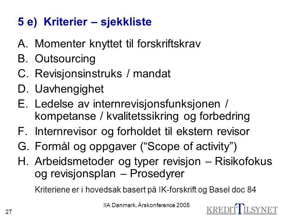 IIA Danmark, Årskonference 2005 27 5 e) Kriterier – sjekkliste A.Momenter knyttet til forskriftskrav B.Outsourcing C.Revisjonsinstruks / mandat D.Uavh