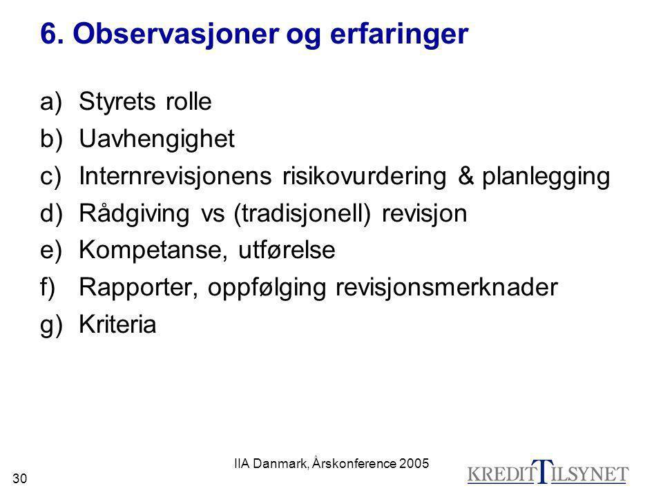 IIA Danmark, Årskonference 2005 30 6. Observasjoner og erfaringer a)Styrets rolle b)Uavhengighet c)Internrevisjonens risikovurdering & planlegging d)R