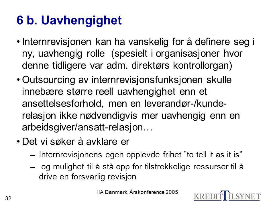 IIA Danmark, Årskonference 2005 32 6 b. Uavhengighet •Internrevisjonen kan ha vanskelig for å definere seg i ny, uavhengig rolle (spesielt i organisas