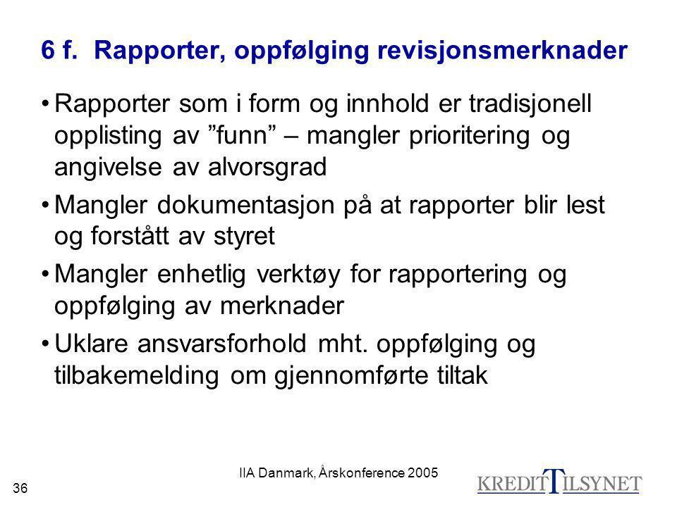 """IIA Danmark, Årskonference 2005 36 6 f. Rapporter, oppfølging revisjonsmerknader •Rapporter som i form og innhold er tradisjonell opplisting av """"funn"""""""